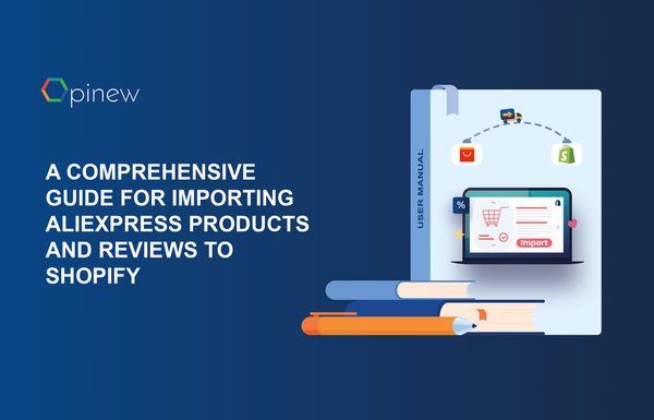 Dropshipping - A Comprehensive Guide For Importing AliExpress Products And Reviews To Shopify